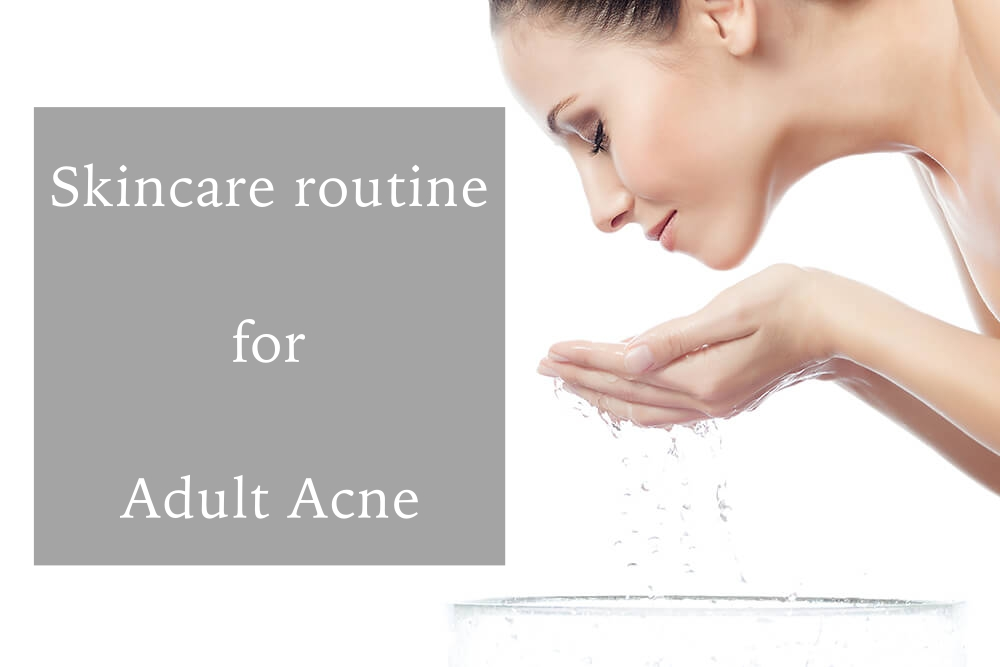 Update skin care routine – Adult Acne